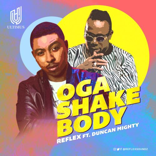 [Song] Reflex – Oga Shake Body ft. Duncan Mighty - www.mp3made.com.ng