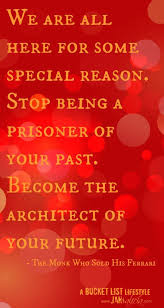 "image has a red background and quotes "" We are all here for some reason, stop being the prisoner of your past. Become the architect of your future"""