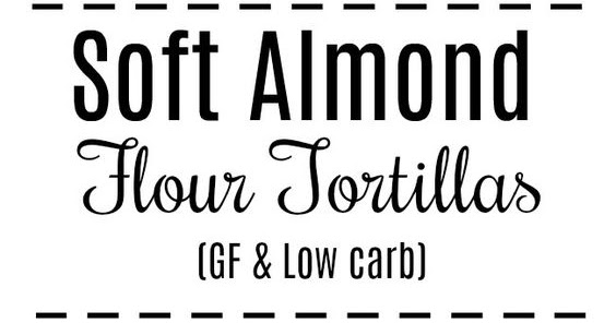 (GLUTEN FREE-LOW CARB)Soft Almond Flour Tortillas