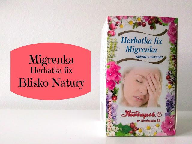 RECENZJA: Herbatka fix Migrenka | Blisko Natury