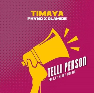 Timaya Telli Person ft. Phyno & Olamide MP3, Video & Lyrics