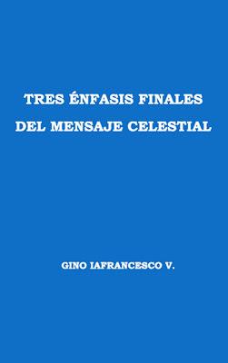 Gino Iafrancesco V.-Tres Énfasis Finales Del Mensaje Celestial-