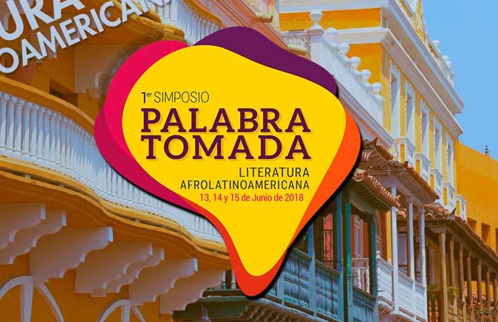 Primer Simposio Palabra Tomada, sobre Literatura Afrolatinoamericana, en Cartagena de Indias.