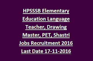 HPSSSB Elementary Education Language Teacher, Drawing Master, PET, Shastri Jobs Recruitment 2016 Last Date 17-11-2016
