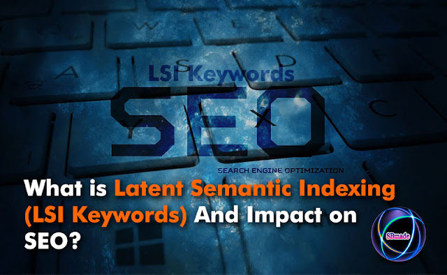 Latent Semantic Indexing (LSI Keywords) And Impact on SEO