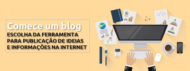 ESCOLHA DA FERRAMENTA  PARA PUBLICAÇÃO DE IDEIAS  E INFORMAÇÕES NA INTERNET