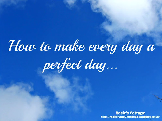 How To Make Every Day A Perfect Day