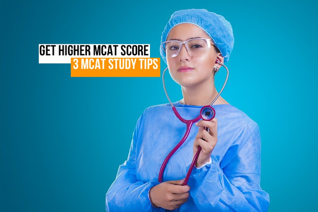 3 MCAT Study Tips for Getting a Higher MCAT Score