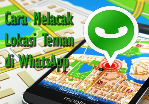 Cara Melacak Lokasi Teman Chatting di WhatsApp