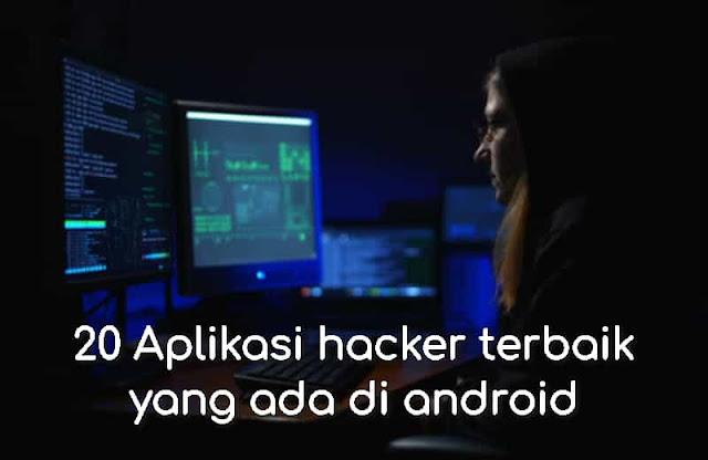 20 Aplikasi hacker terbaik yang ada di android