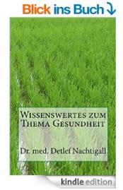 http://www.amazon.de/Wissenswertes-zum-Thema-Gesundheit-Naturheilverfahren/dp/1500927139/ref=sr_1_7?ie=UTF8&qid=1429816294&sr=8-7&keywords=Detlef+Nachtigall