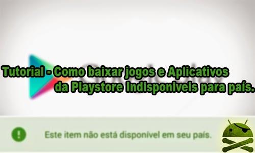 Tutorial – Como baixar Jogos e Aplicativos da Playstore Indisponiveis para país.