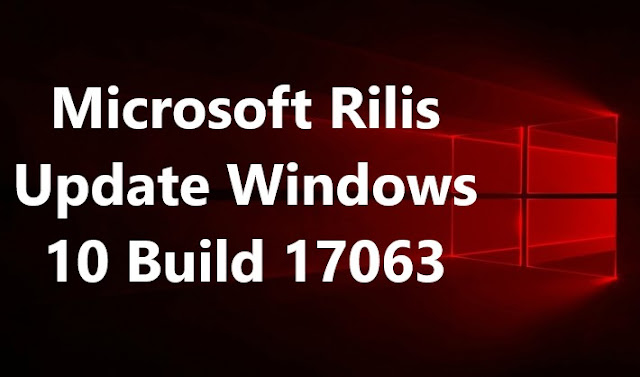 Microsoft Rilis Update Windows 10 Build 17063