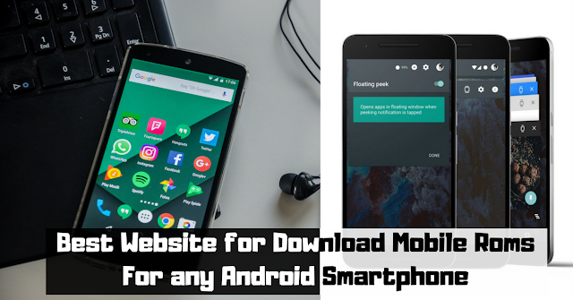Best Website for Download Mobile Roms For any Android Smartphone