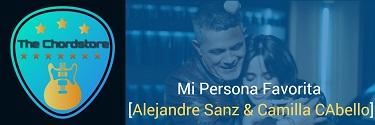 MI PERSONA FAVORITA Guitar Chords by | [Alejandro Sanz & Camilla Cabello]