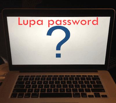 Cara Mengatasi Laptop yang Lupa Password Dengan Mudah