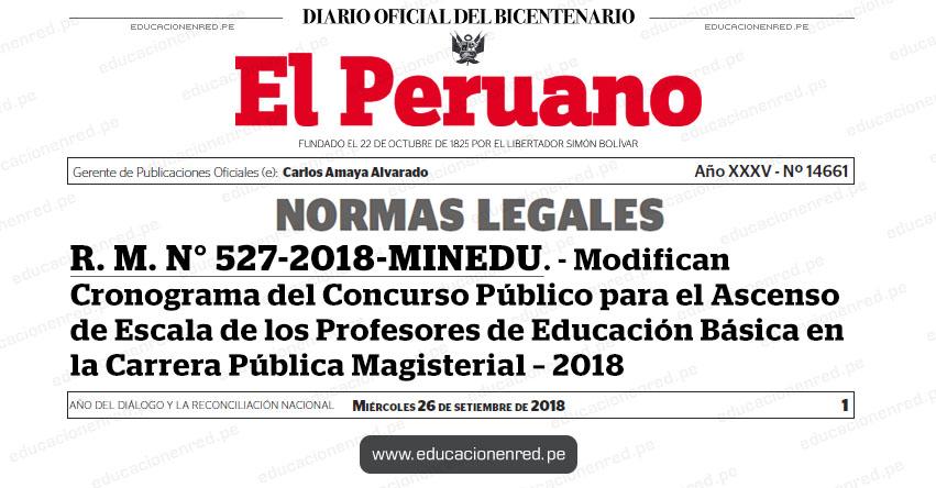 R. M. N° 527-2018-MINEDU - Modifican Cronograma del Concurso Público para el Ascenso de Escala de los Profesores de Educación Básica en la Carrera Pública Magisterial - 2018 - www.minedu.gob.pe
