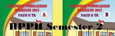 Download RPPH PAUD Semester 2 Kurikulum 2013 - TK A (Usia 4-5 Tahun)