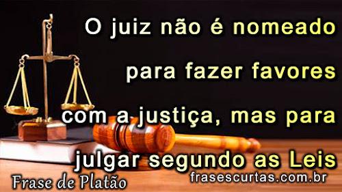 O juiz não é nomeado para fazer favores com a justiça, mas para julgar segundo as leis