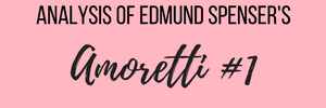 Analysis of Edmund Spenser's Amoretti #1