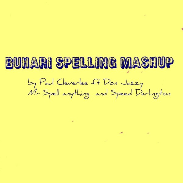 Paul Cleverlee – Buhari Spelling Mashup ft. Don Jazzy, Mr Spell Anything & Speed Darlington