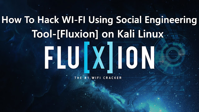 How To Hack WI-FI Using Social Engineering Tool-[Fluxion] on Kali Linux.