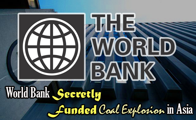 World Bank Secretly Funded Coal Explosion in Asia