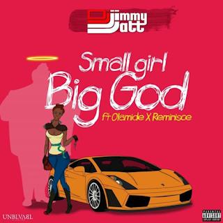 DJ Jimmy Jatt ft. Olamide x Reminisce - Small Girl Big God