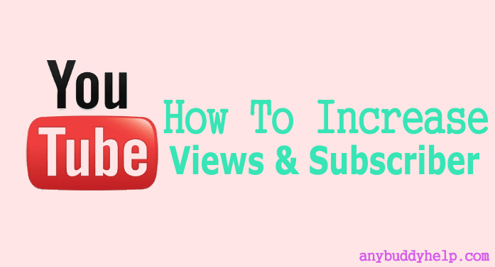 how to increase youtube views and subscriber