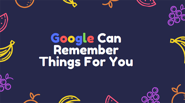 Google can remember things for you