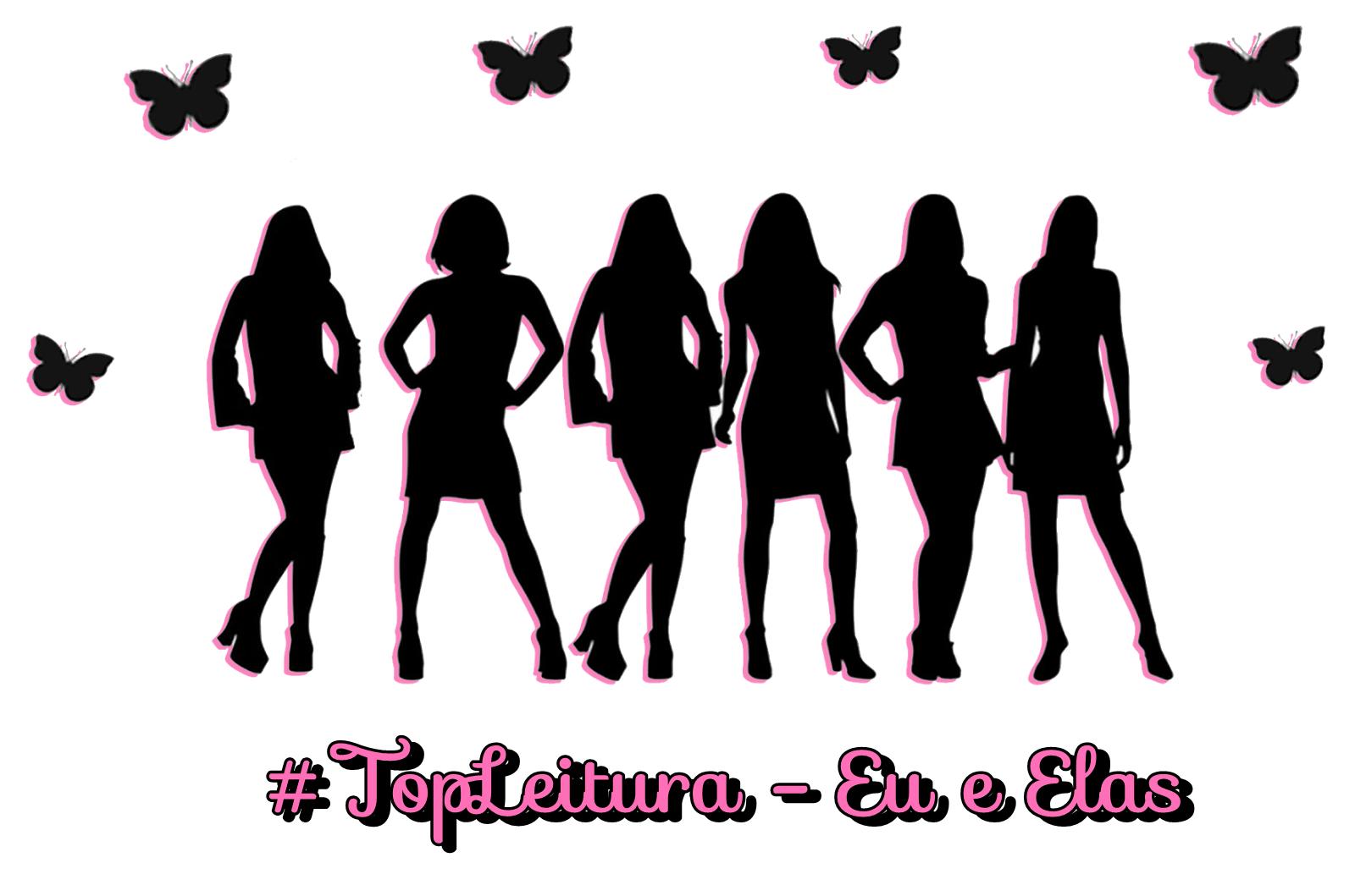 #TopLeitura - Eu e Elas #1