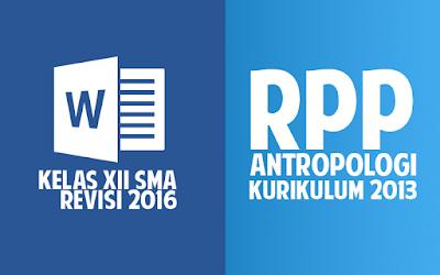 Download RPP Antropologi SMA Kurikulum 2013 Kelas 12 Revisi 2016