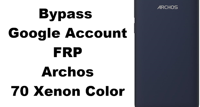 Archos 70 Xenon Color Bypass FRP Google Account All securities