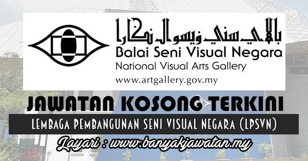Jawatan Kosong 2017 di Lembaga Pembangunan Seni Visual Negara (LPSVN) www.banyakjawatan.my