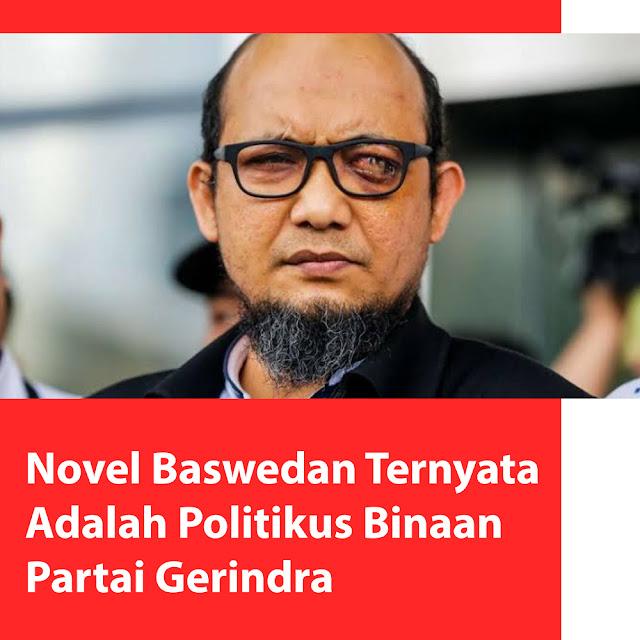 Novel Baswedan Ternyata Politikus Binaan Partai Gerindra