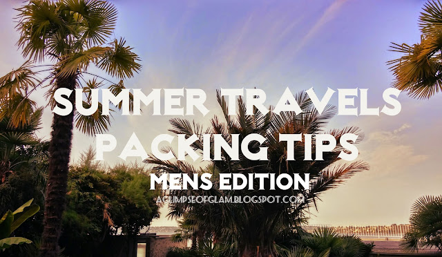 Summer Travels Packing Tips Mens Edition - A Glimpse of Glam Andrea Tiffany