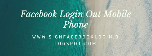 Facebook Login Out Mobile Phone