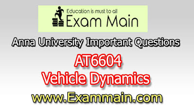 AT6604 Vehicle Dynamics | Important  Questions | Question bank | Syllabus | Model and Previous Question papers | Download PDF