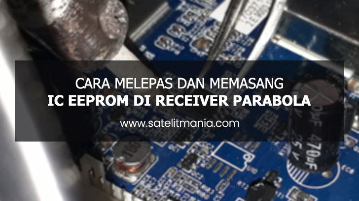 Cara Melepas dan Memasang IC Eeprom Receiver Parabola