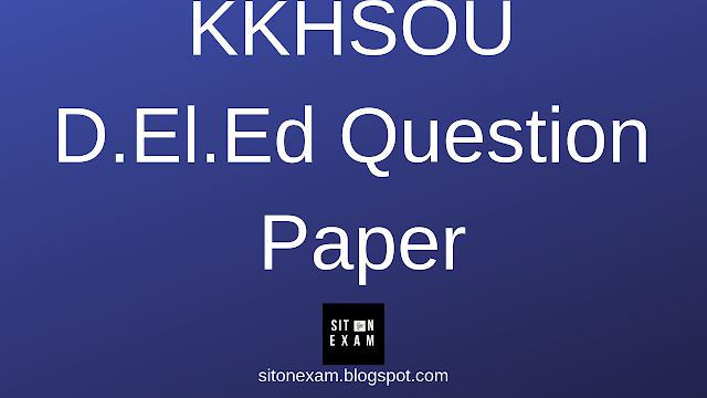 KKHSOU D.El.Ed  1st Year New and old Course Question Paper 2018 pdf download