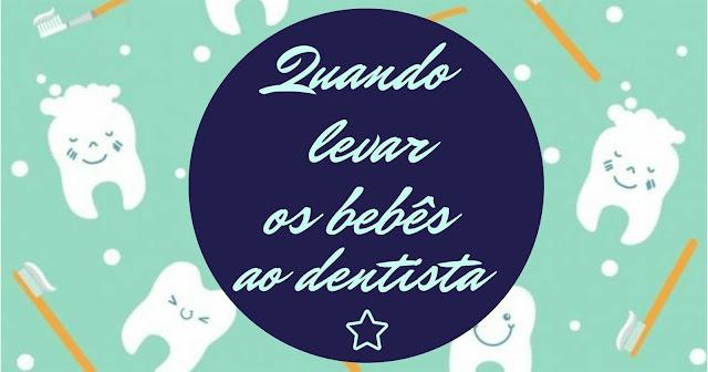 QUANDO LEVAR OS BEBES AO DENTISTA