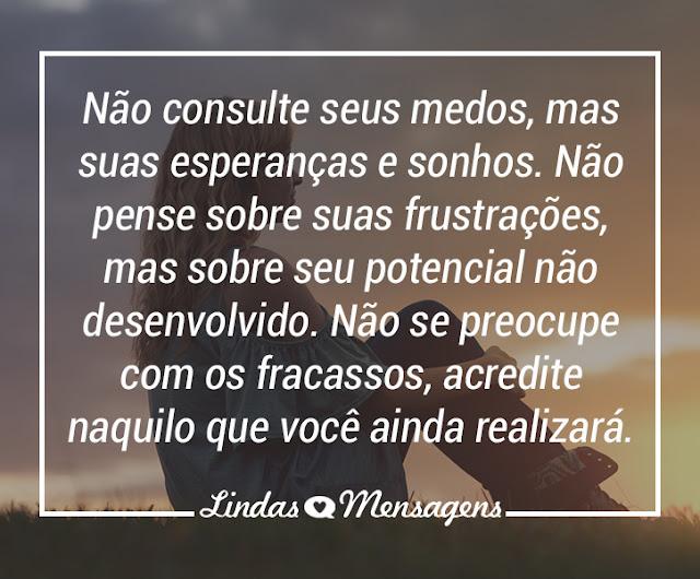 http://www.lindasmensagens.net/reflexao/nao-consulte-seus-medos.html