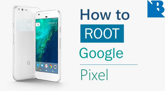 How To Root Google Pixel And Install TWRP Recovery