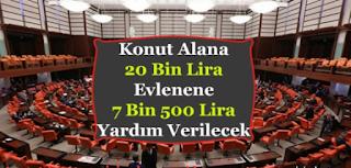 TBMM Duyurusu Devlet Ev Alana 20 Bin ve Evlenene 7 Bin 500 Lira Ödeme Yapacak!