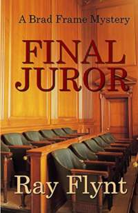 Final Juror (A Brad Frame Mystery Book 5) - book promotion by Ray Flynt