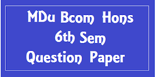 Mdu BCom Hons 6th Sem Previous Question Papers 2018