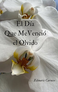 """""""El día que me venció el olvido"""" de Edmaris Carazo"""