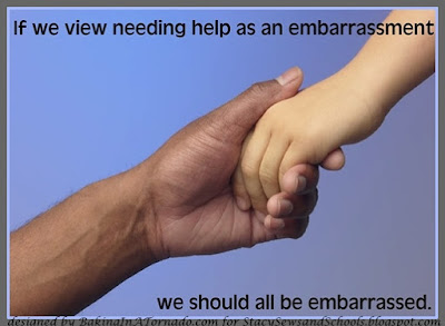If we view needing help as an embarrassment| Graphic by www.BakingInATornado.com for www.StacySewsandSchools.blogspot.com | #society #MyGraphics