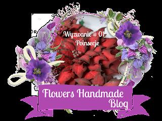 http://flowershandmadeblog.blogspot.ie/2016/12/wyzwanie-01-poinsecje.html