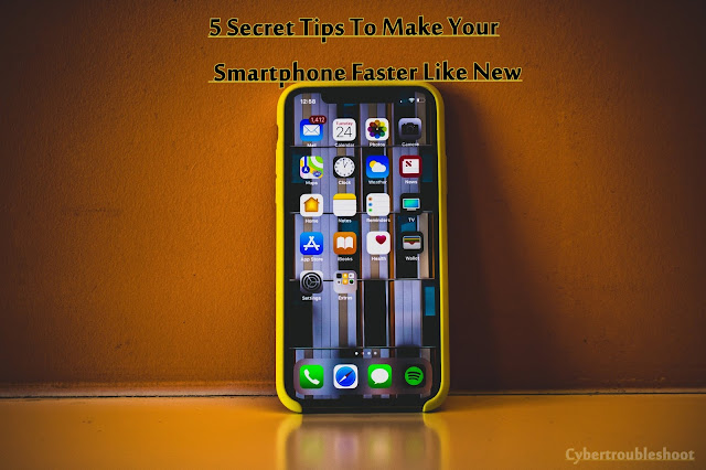 5 Secret Tips To Make Your Smartphone Faster Like New